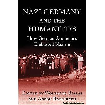Nazi Germany and the Humanities by Anson Rabinbach & Wolfgang Bialas