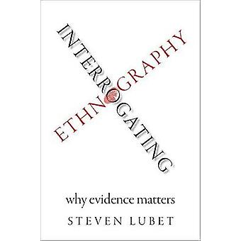 Interrogating Ethnography - Why Evidence Matters by Steven Lubet - 978