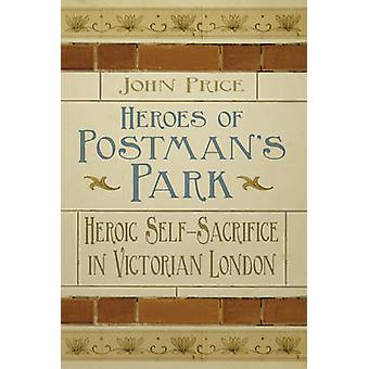 The Heroes of Postman's Park - Heroic Self-Sacrifice in Victorian Lond