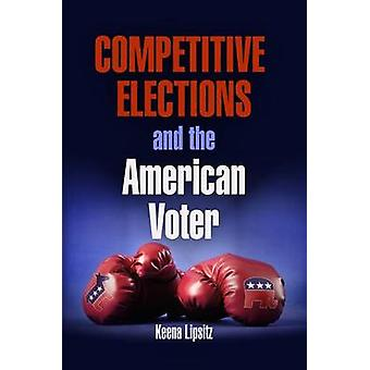Competitive Elections and the American Voter by Keena Lipsitz - 97808