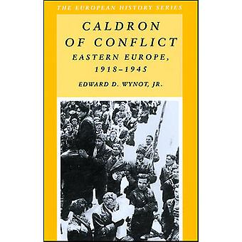 Caldron of Conflict - Eastern Europe - 1918-1945 by Edward D. Wynot -