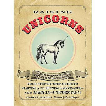 Raising Unicorns - Your Step-by-Step Guide to Starting and Running a S