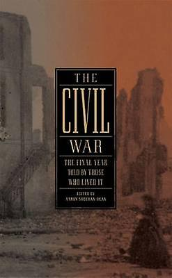 The Civil War - The Final Year Told by Those Who Lived It by Aaron She