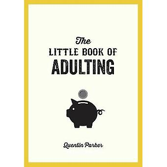 The Little Book of Adulting - Your Guide to Living Like a Real Grown-U