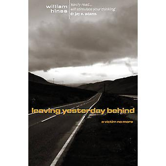 Leaving Yesterday behind - A Victim No More by Bill Hines - 9781857923