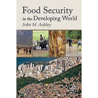 Food Security in the Developing World by Ashley & John
