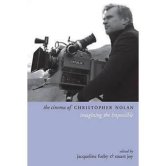The Cinema of Christopher Nolan - Imagining the Impossible by Jacqueli