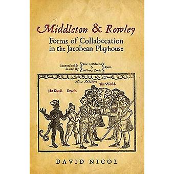 Middleton and Rowley - Forms of Collaboration in the Jacobean Playhous