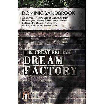 L'usine de grand rêve britannique: L'étrange histoire de notre imaginaire National