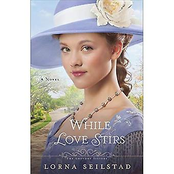While Love Stirs: A Novel: Volume 2 (Gregory Sisters)