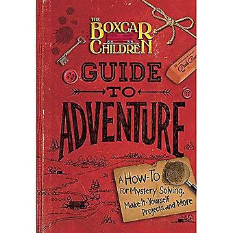 The Boxcar Children Guide to Adventure: A How-To for Mystery Solving, Make-It-Yourself Projects, and More (Boxcar...