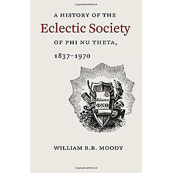 A History of The Eclectic Society of Phi Nu Theta, 18371970