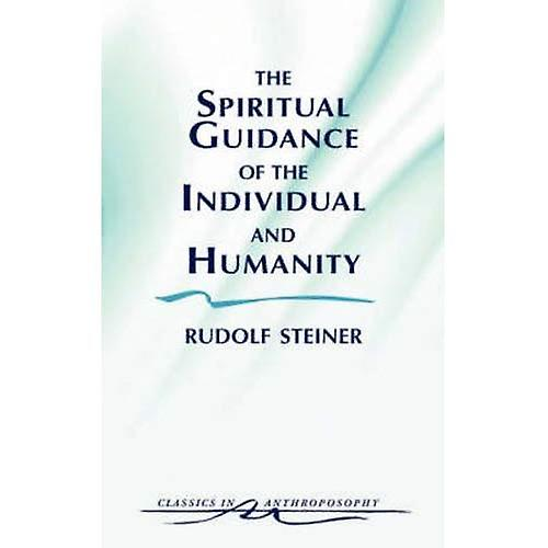 Spiritual Guidance of the Individual and Humanity (Classics in Anthroposophy)