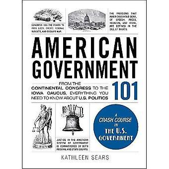Amerikanische Regierung 101: Von der Kontinentalkongress auf den Iowa Caucus, alles Wissenswerte über US...