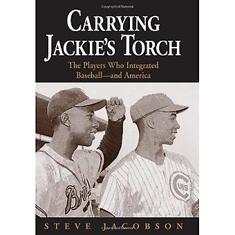 Carrying Jackie's Torch: The Players Who Integrated Baseball, and America