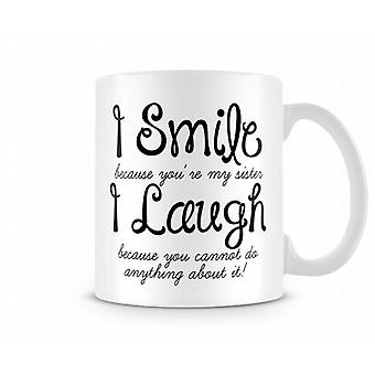 I Smile Because I'm Your Sister Mug