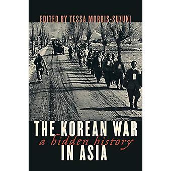 The Korean War in Asia - A Hidden History by Tessa Morris-Suzuki - 978