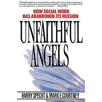 Unfaithful Angels How Social Work Has Abonded Its Mission by Specht & Harry