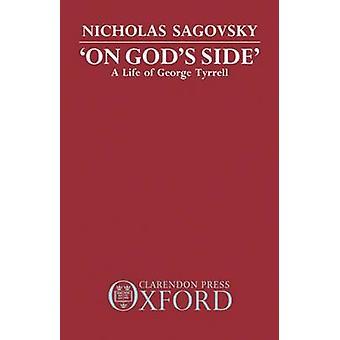 On Gods Side A Life of George Tyrrell by Sagovsky & Nicholas