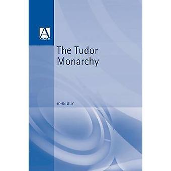 The Tudor Monarchy by Guy & John