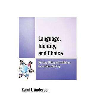Language Identity and Choice Raising Bilingual Children in a Global Society by Anderson & Kami