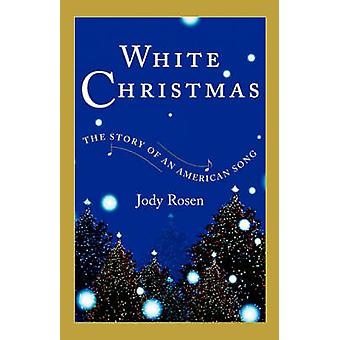 White Christmas The Story of an American Song by Rosen & Jody