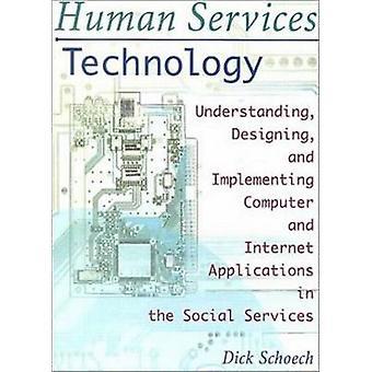 Human Services technologie begrip ontwerpen en implementeren van Computer en internetapplicaties in de sociale dienstverlening door Schoech & Dick