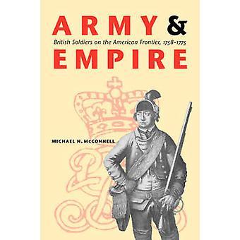 Hæren og Empire britiske soldater på den amerikanske grænse 17581775 af McConnell & Michael N.