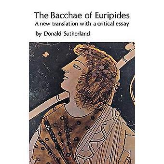 As Bacantes de Eurípides A nova tradução com um ensaio crítico de Eurípides