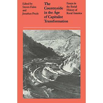 Landsbygden i åldern av kapitalistiska Transformation uppsatser i den sociala historien av lantliga Amerika av Hahn & Steven