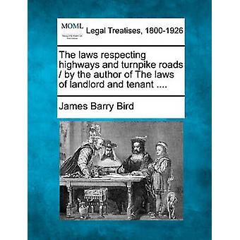 The laws respecting highways and turnpike roads  by the author of The laws of landlord and tenant .... by Bird & James Barry