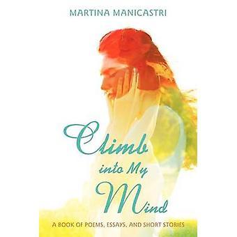 Klettern Sie in meinem Kopf ein Buch der Gedichte Essays und Kurzgeschichten von Manicastri & Martina
