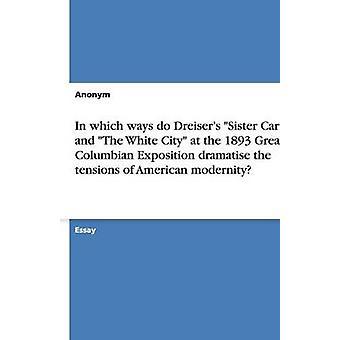 Em que maneiras fazer Dreisers irmã Carrie e The White City na grande 1893 Columbian Exposition dramatizar as tensões da modernidade americana por Anonym