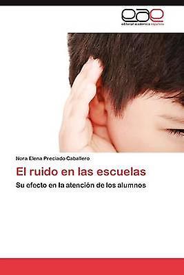 El Ruido En Las Escuelas by Preciado Caballero & Nora Elena