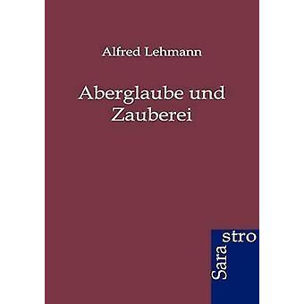 Aberglaube und Zauberei by Lehmann & Alfred