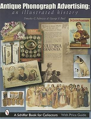 Antique Phonograph Advertising - an Illustrated History by Timothy C.