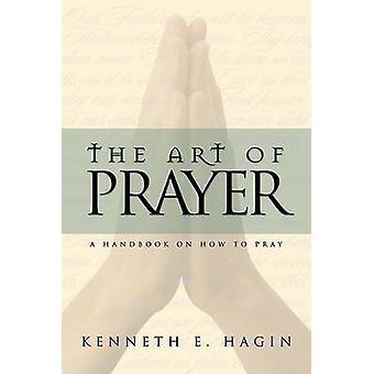 The Art of Prayer by Kenneth E Hagin - 9780892765188 Book
