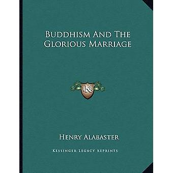 Buddhism and the Glorious Marriage by Henry Alabaster - 9781162998961