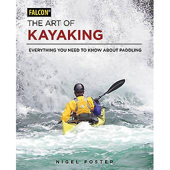 The Art of Kayaking - Everything You Need to Know About Paddling by Ni