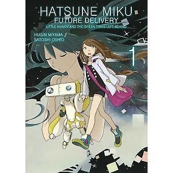 Hatsune Miku - Future Delivery Volume 1 by Satoshi Oshio - 97815067036