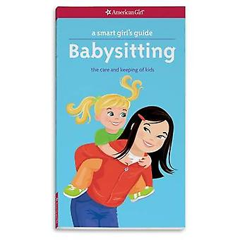A Smart Girl's Guide - Babysitting - The Care and Keeping of Kids by Ha