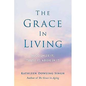 The Grace in Living - Recognize it - Trust it - Abide in it by Kathlee