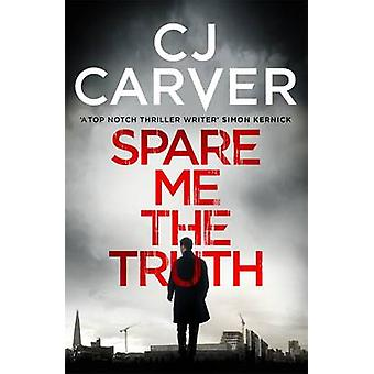 Spare Me the Truth - An Explosive - High Octane Thriller by C. J. Carv
