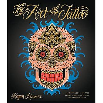 The Art of Tattoo: An Insider's Look at a Tattoo� Artist's Inspirations, Designs, and Hard-Won Advice