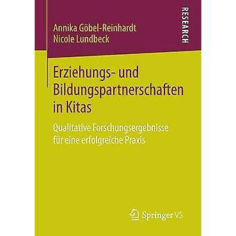 Erziehungs und Bildungspartnerschaften in Kitas  Qualitative Forschungsergebnisse fr eine erfolgreiche Praxis by GbelReinhardt & Annika