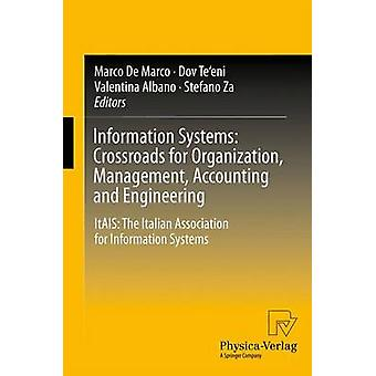 Information Systems Crossroads for Organization Management Accounting and Engineering Itais The Italian Association for Information Systems by De Marco & Marco