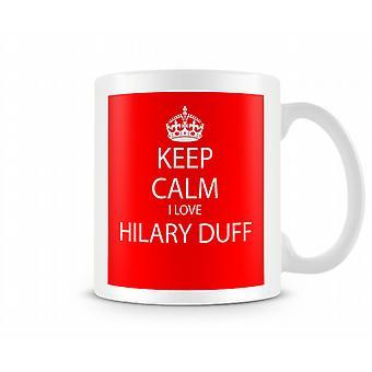 Tenere calma I Love Hilary Duff stampato Mug