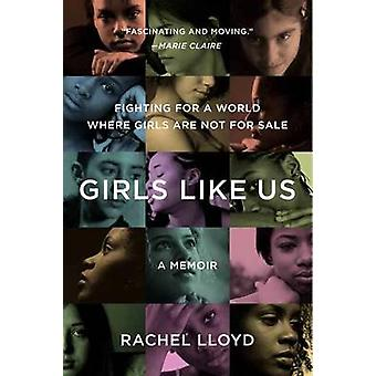 Girls Like Us - Fighting for a World Where Girls are Not for Sale - A M
