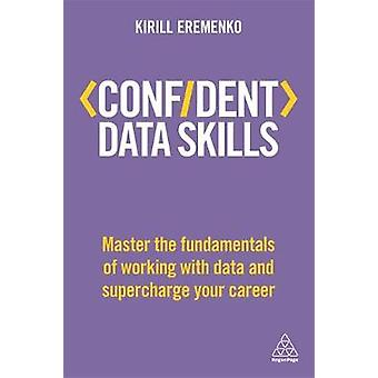 Confident Data Skills - Master the Fundamentals of Working with Data a