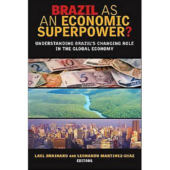 Brazil as an Economic Superpower? - Understanding Brazil's Changing Ro